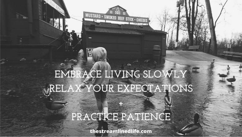 Embrace living slowlyvalue Patience